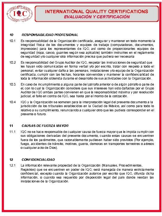 INTERNATIONAL QUALITY CERTIFICATIONS EVALUACIÓN Y CERTIFICACIÓN 10 RESPONSABILIDAD PROFESIONAL 10. 1 Es responsabilidad de