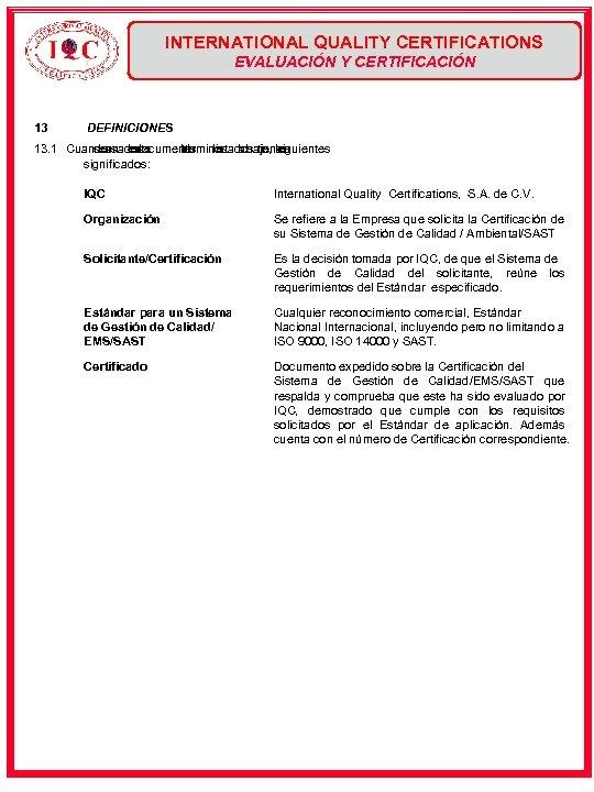 INTERNATIONAL QUALITY CERTIFICATIONS EVALUACIÓN Y CERTIFICACIÓN 13 DEFINICIONES 13. 1 Cuando sean este usados