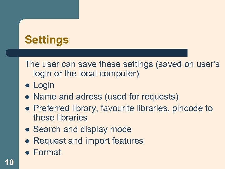 Settings The user can save these settings (saved on user's login or the local