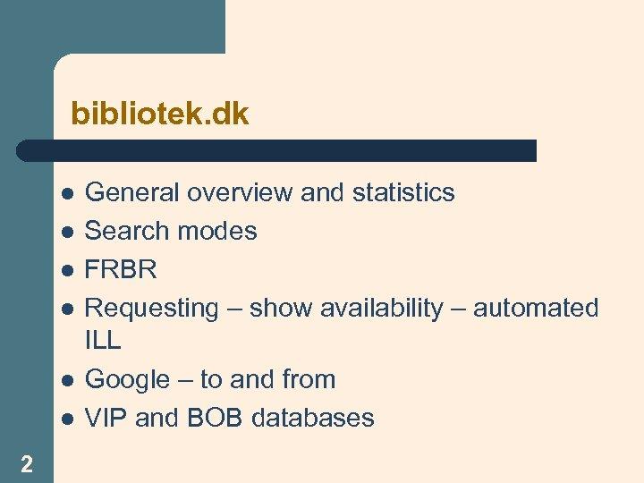 bibliotek. dk l l l 2 General overview and statistics Search modes FRBR Requesting