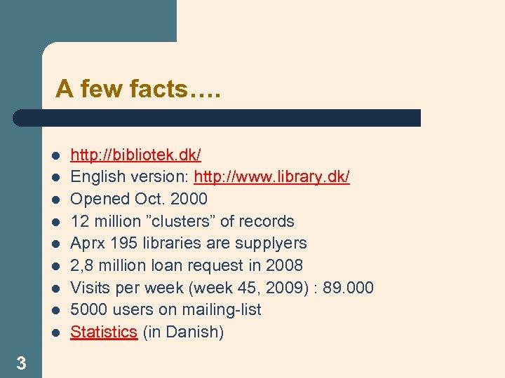 A few facts…. l l l l l 3 http: //bibliotek. dk/ English version: