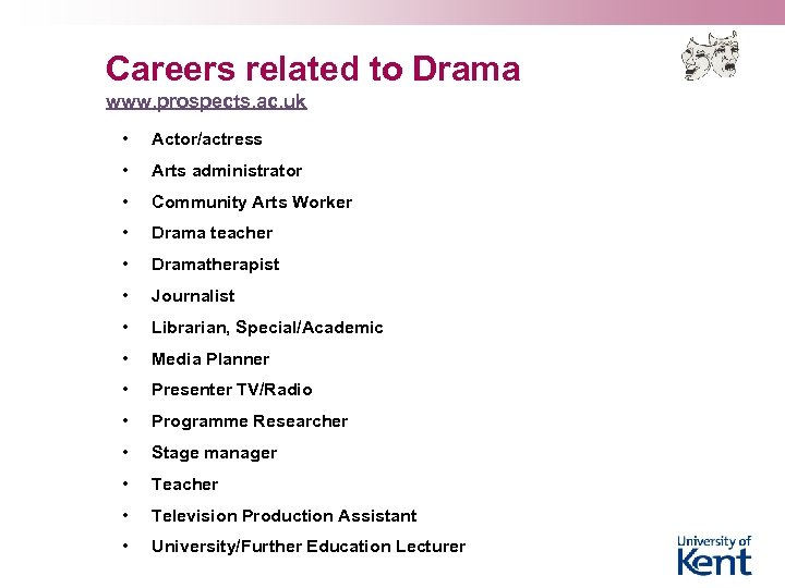 Careers related to Drama www. prospects. ac. uk • Actor/actress • Arts administrator •