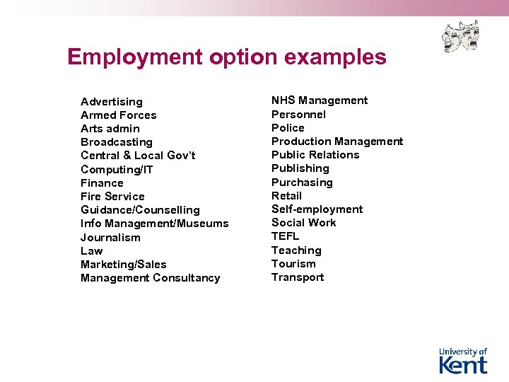 Employment option examples Advertising Armed Forces Arts admin Broadcasting Central & Local Gov't Computing/IT