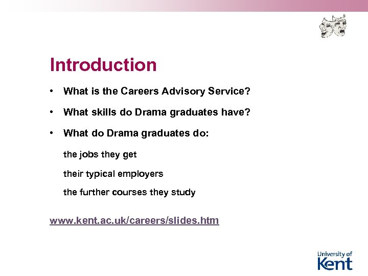 Introduction • What is the Careers Advisory Service? • What skills do Drama graduates