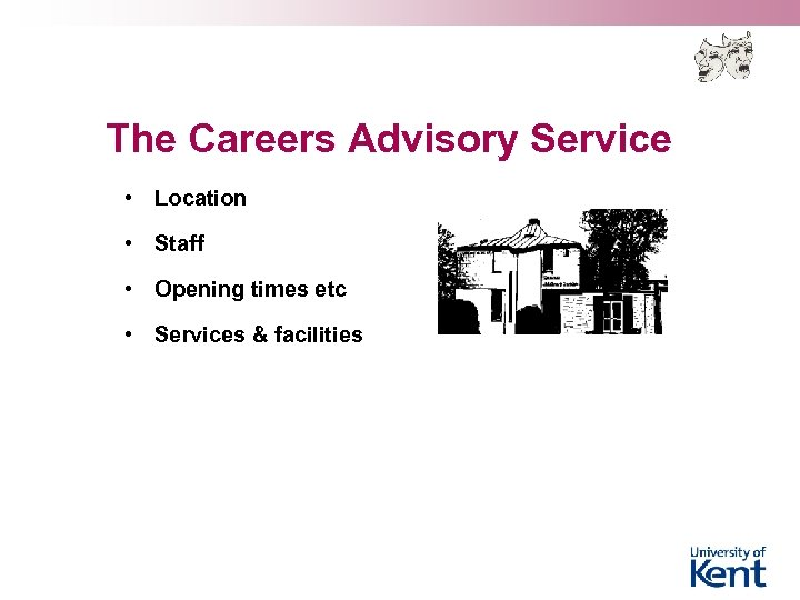 The Careers Advisory Service • Location • Staff • Opening times etc • Services
