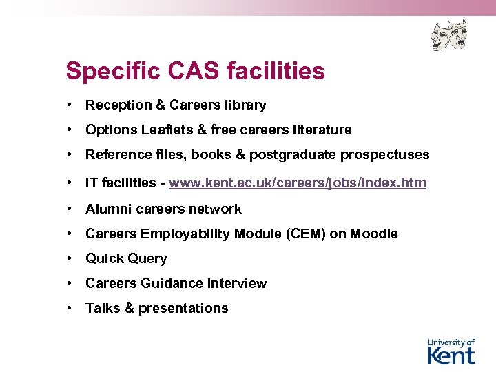 Specific CAS facilities • Reception & Careers library • Options Leaflets & free careers