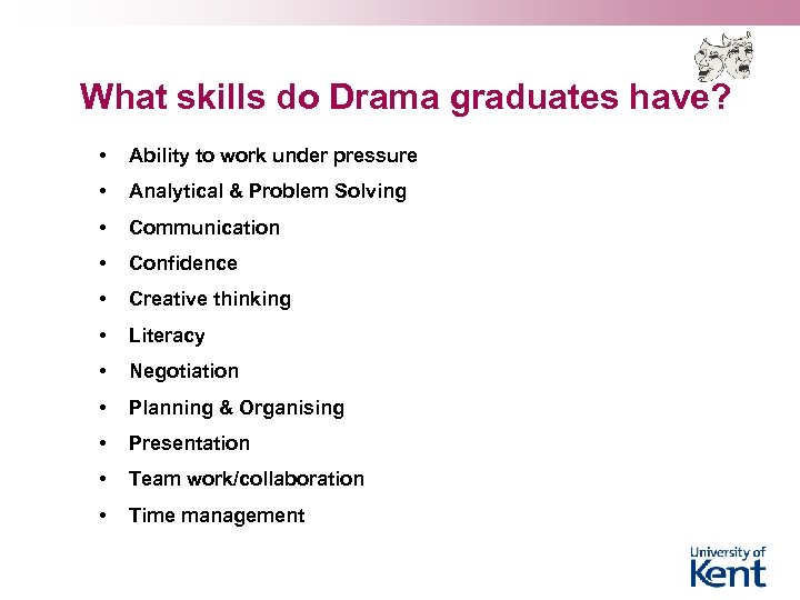 What skills do Drama graduates have? • Ability to work under pressure • Analytical