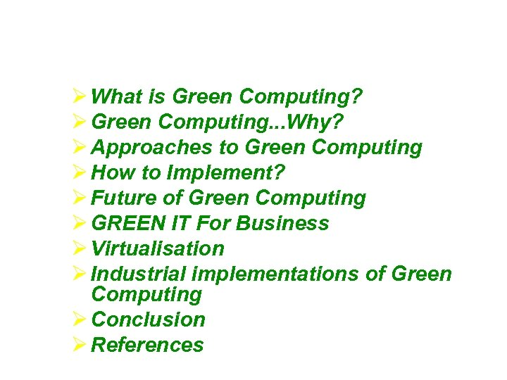 What is Green Computing? Green Computing. . . Why? Approaches to Green Computing