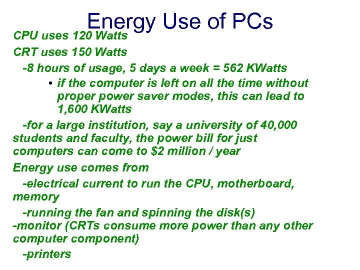 Energy Use of PCs CPU uses 120 Watts CRT uses 150 Watts -8 hours