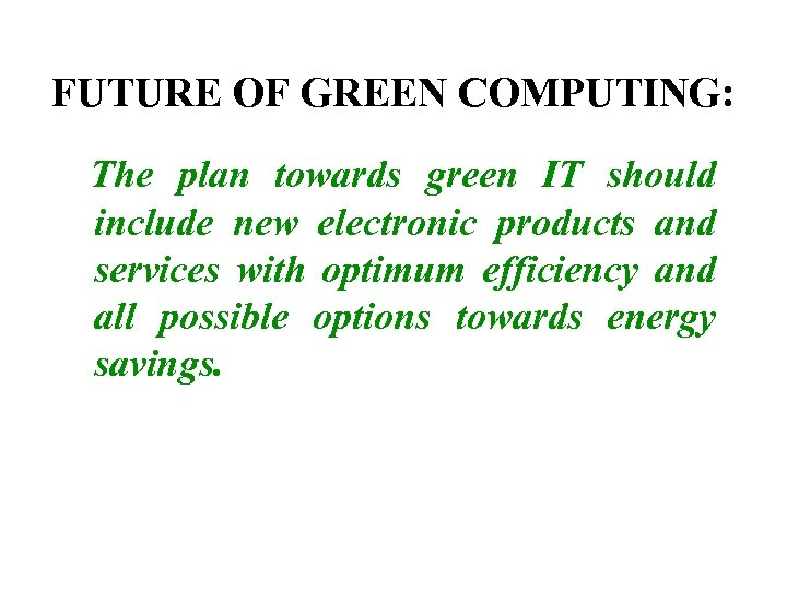 FUTURE OF GREEN COMPUTING: The plan towards green IT should include new electronic products