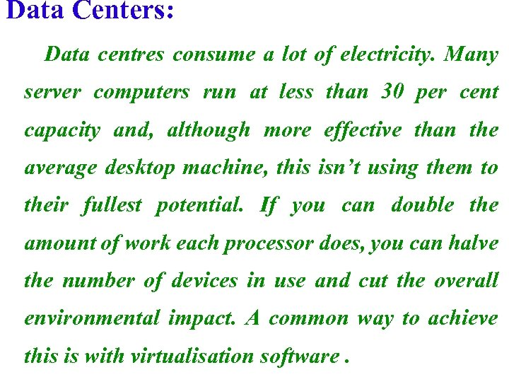 Data Centers: Data centres consume a lot of electricity. Many server computers run at