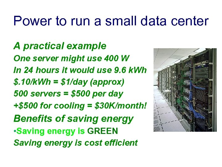 Power to run a small data center A practical example One server might use