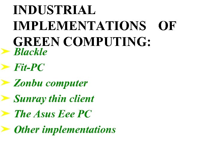 INDUSTRIAL IMPLEMENTATIONS OF GREEN COMPUTING: ➤ Blackle ➤ Fit-PC ➤ Zonbu computer ➤ Sunray