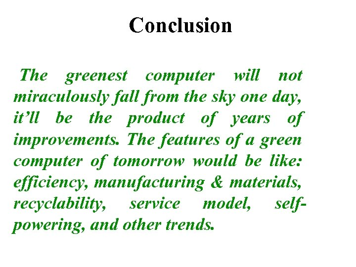 Conclusion The greenest computer will not miraculously fall from the sky one day, it'll