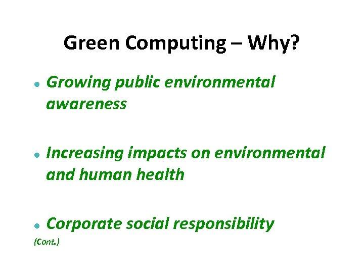 Green Computing – Why? Growing public environmental awareness Increasing impacts on environmental and human