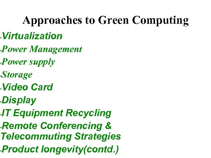 Approaches to Green Computing Virtualization • Power Management • Power supply • Storage •