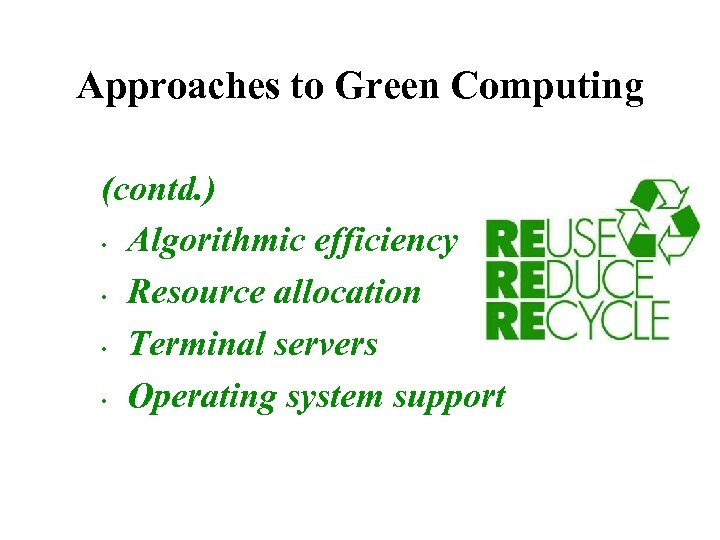Approaches to Green Computing (contd. ) • Algorithmic efficiency • Resource allocation • Terminal
