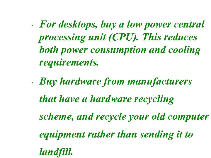 • • For desktops, buy a low power central processing unit (CPU). This