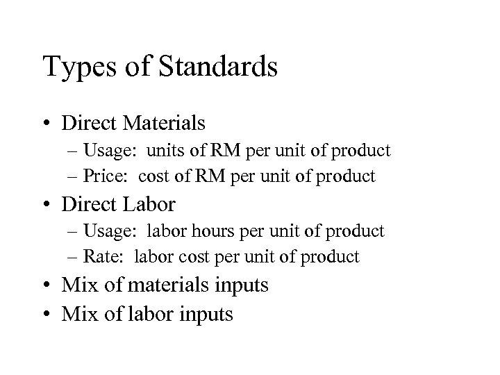 Types of Standards • Direct Materials – Usage: units of RM per unit of
