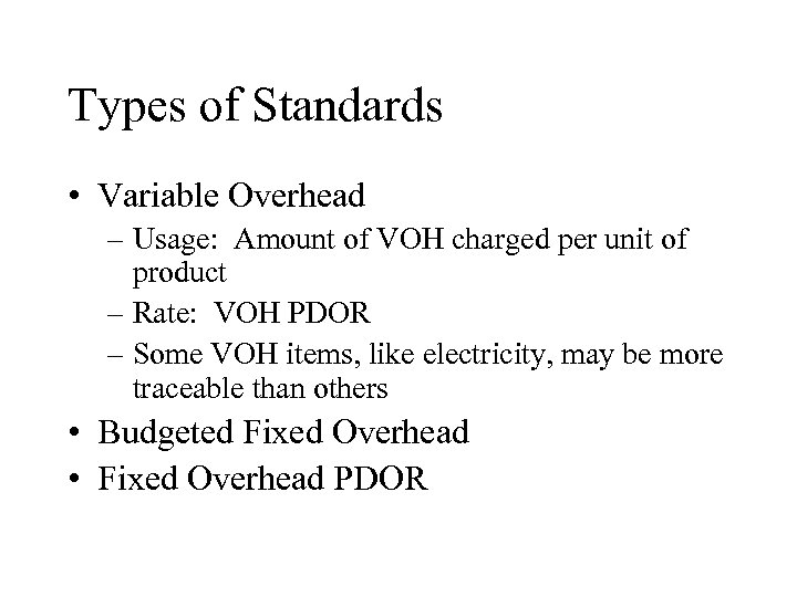 Types of Standards • Variable Overhead – Usage: Amount of VOH charged per unit