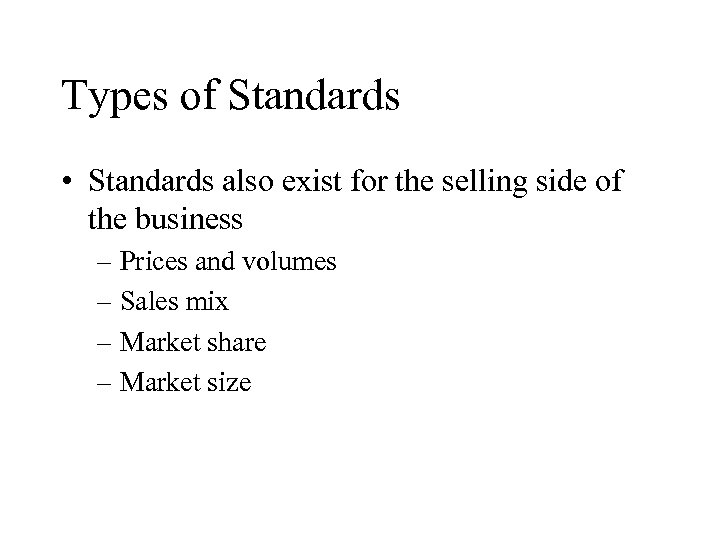 Types of Standards • Standards also exist for the selling side of the business