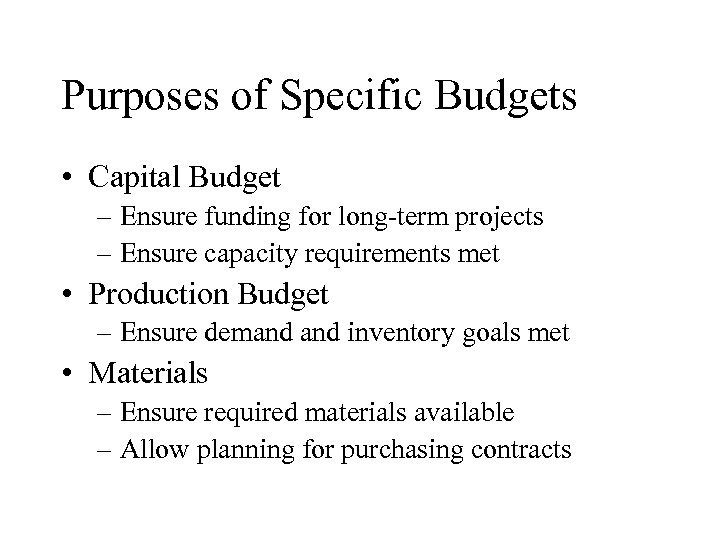 Purposes of Specific Budgets • Capital Budget – Ensure funding for long-term projects –