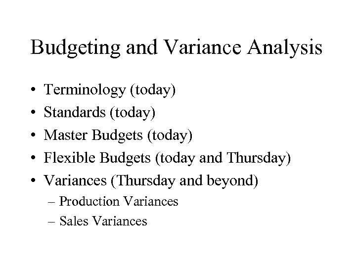 Budgeting and Variance Analysis • • • Terminology (today) Standards (today) Master Budgets (today)