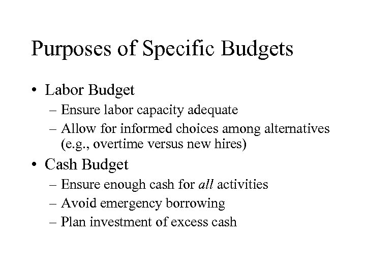 Purposes of Specific Budgets • Labor Budget – Ensure labor capacity adequate – Allow