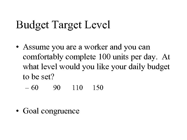 Budget Target Level • Assume you are a worker and you can comfortably complete