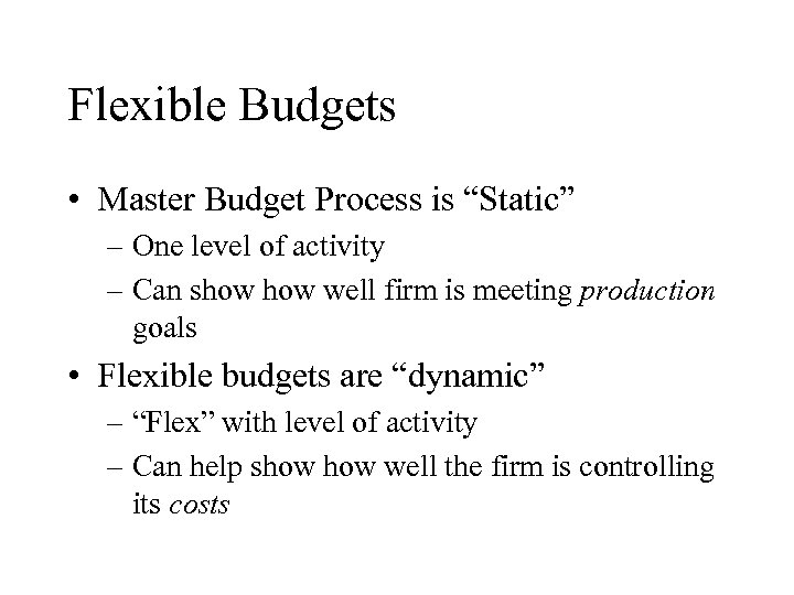 "Flexible Budgets • Master Budget Process is ""Static"" – One level of activity –"