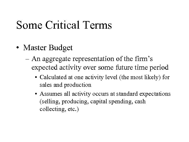 Some Critical Terms • Master Budget – An aggregate representation of the firm's expected