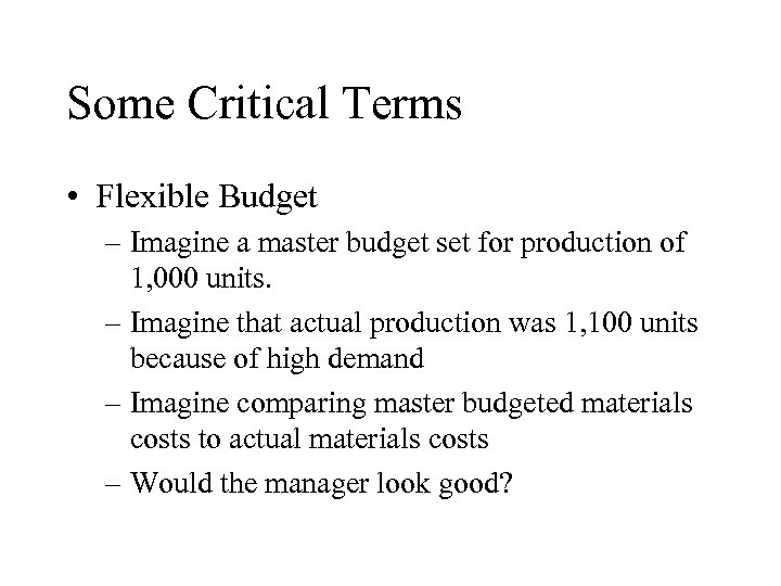 Some Critical Terms • Flexible Budget – Imagine a master budget set for production
