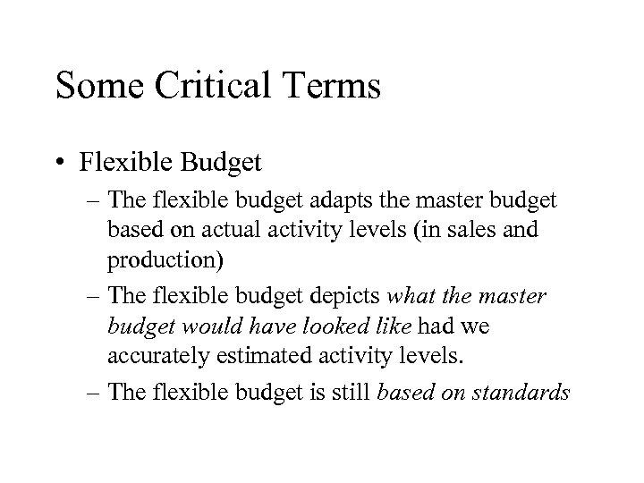 Some Critical Terms • Flexible Budget – The flexible budget adapts the master budget