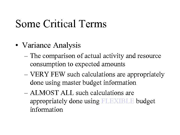 Some Critical Terms • Variance Analysis – The comparison of actual activity and resource