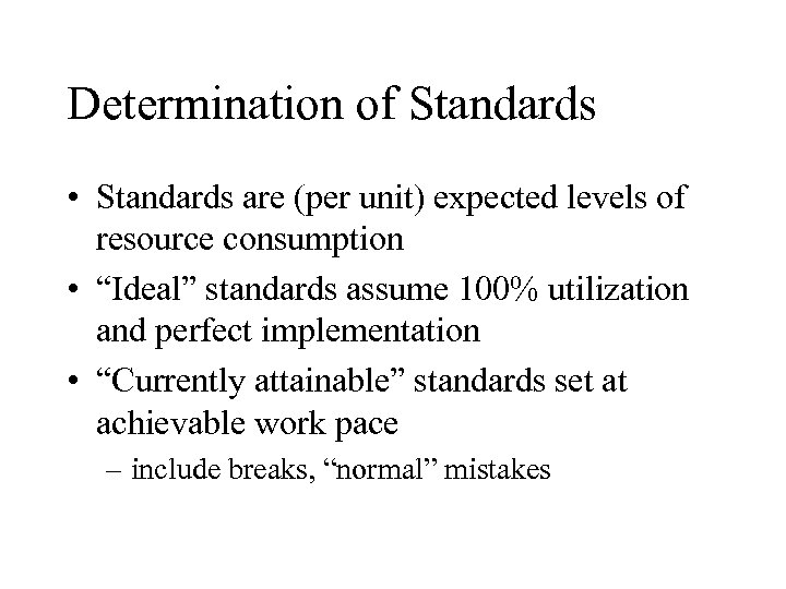 Determination of Standards • Standards are (per unit) expected levels of resource consumption •