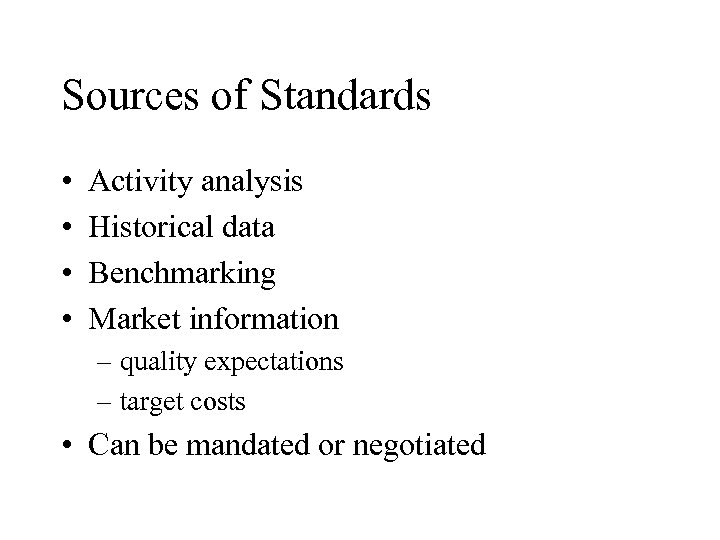 Sources of Standards • • Activity analysis Historical data Benchmarking Market information – quality