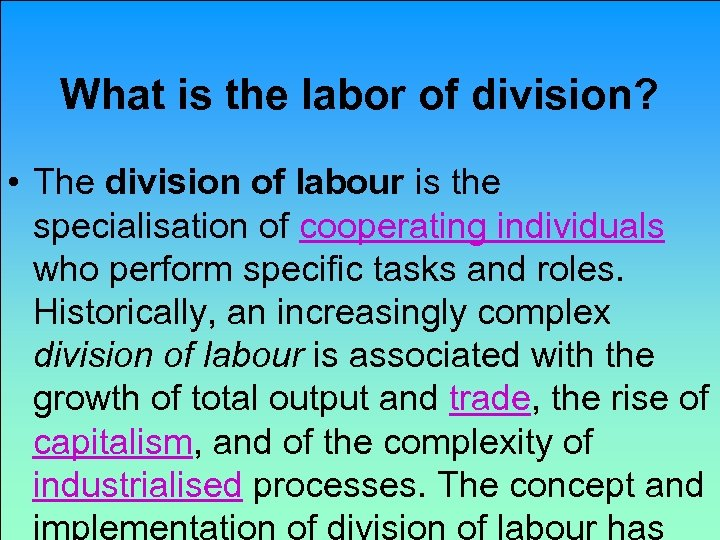 What is the labor of division? • The division of labour is the specialisation