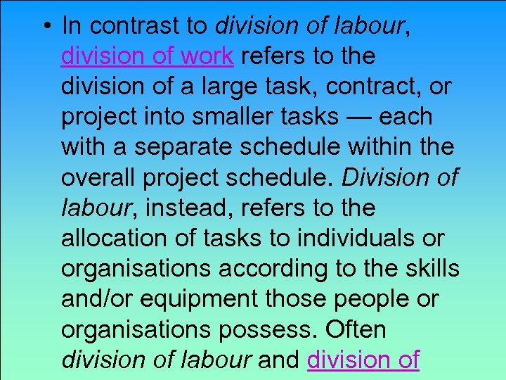 • In contrast to division of labour, division of work refers to the