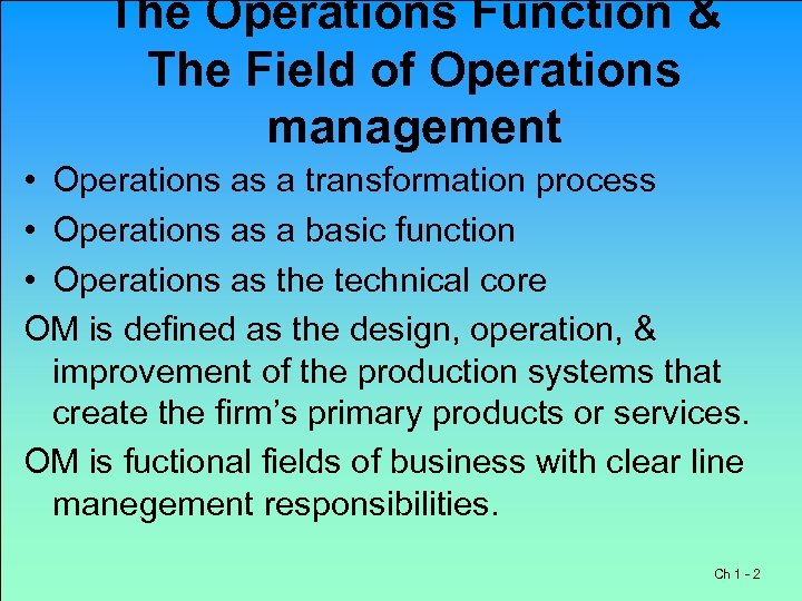 The Operations Function & The Field of Operations management • Operations as a transformation