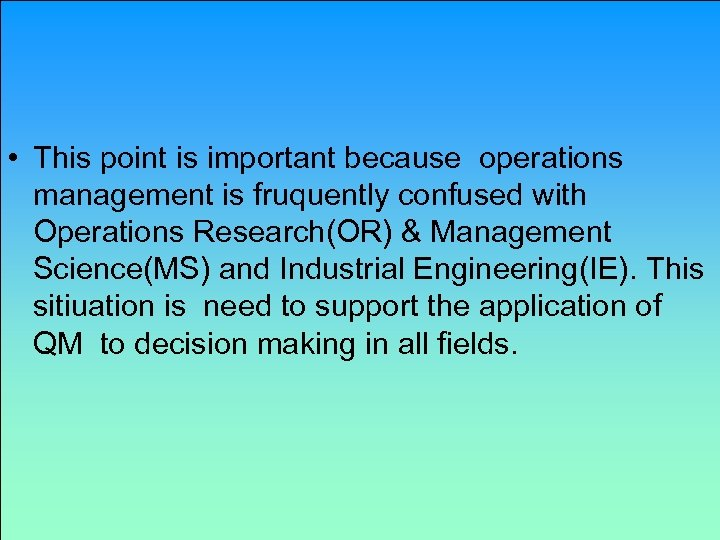 • This point is important because operations management is fruquently confused with Operations