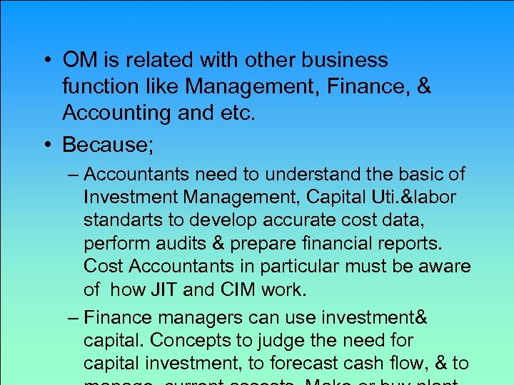 • OM is related with other business function like Management, Finance, & Accounting