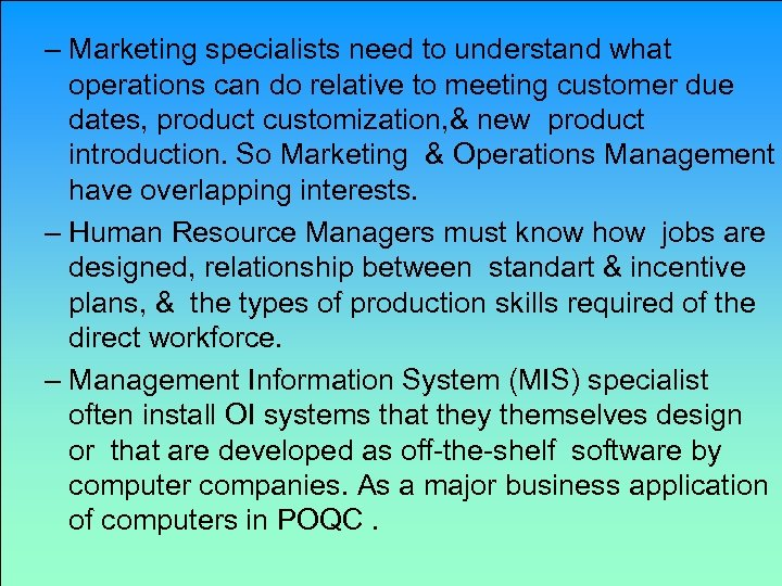 – Marketing specialists need to understand what operations can do relative to meeting customer