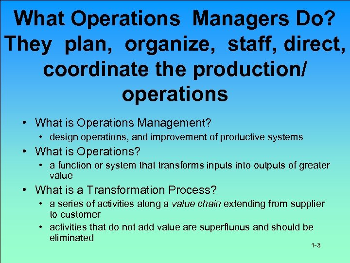 What Operations Managers Do? They plan, organize, staff, direct, coordinate the production/ operations •