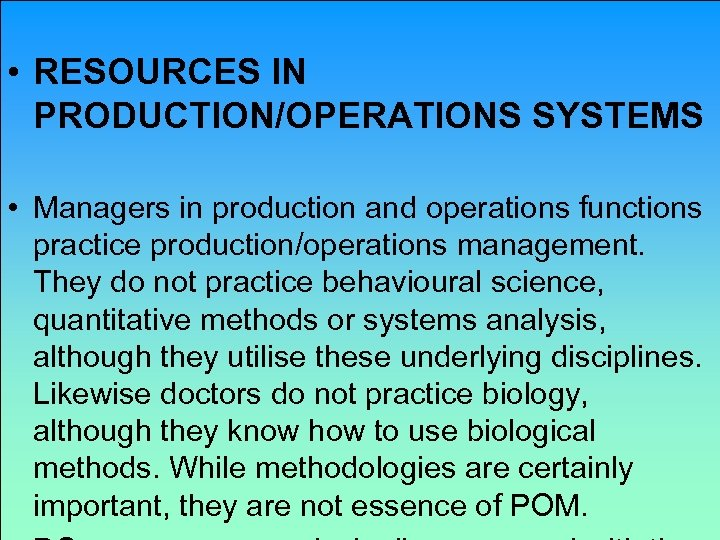 • RESOURCES IN PRODUCTION/OPERATIONS SYSTEMS • Managers in production and operations functions practice