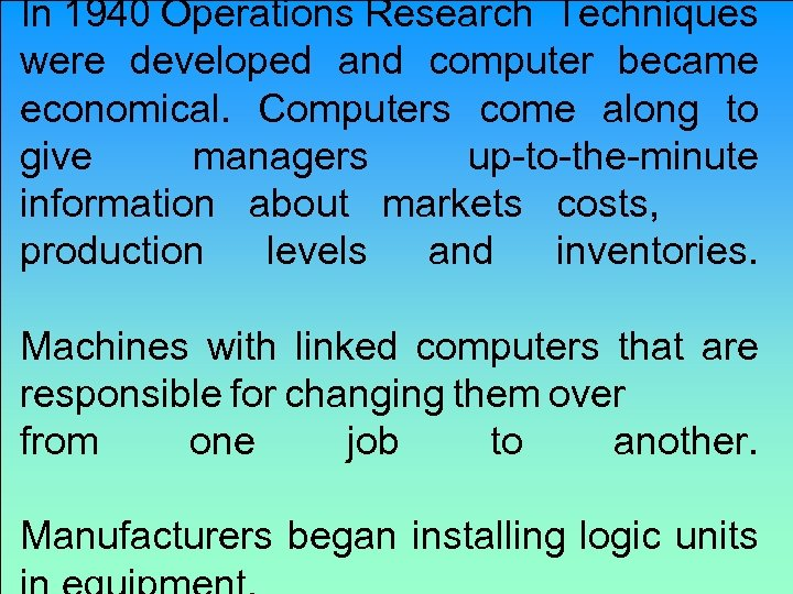 In 1940 Operations Research Techniques were developed and computer became economical. Computers come along