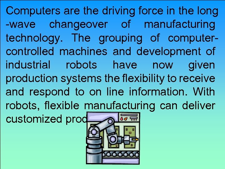 Computers are the driving force in the long -wave changeover of manufacturing technology. The