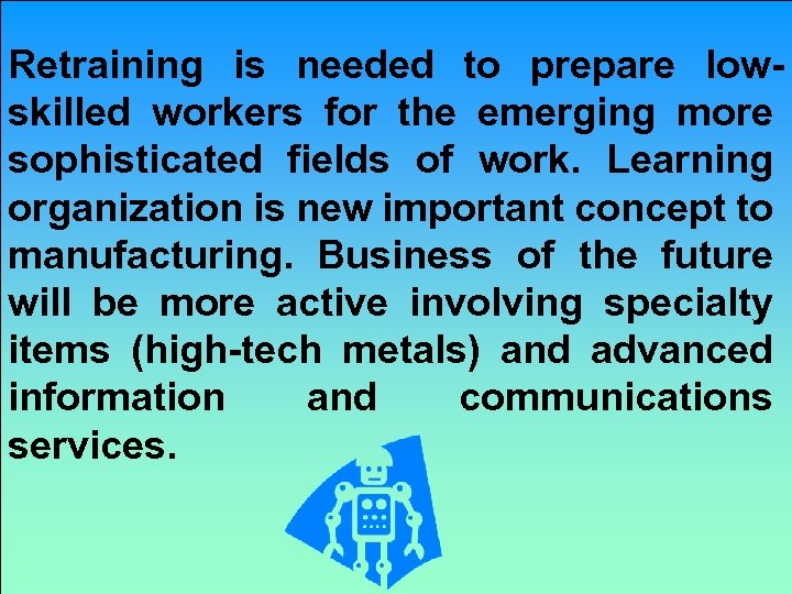 Retraining is needed to prepare lowskilled workers for the emerging more sophisticated fields of