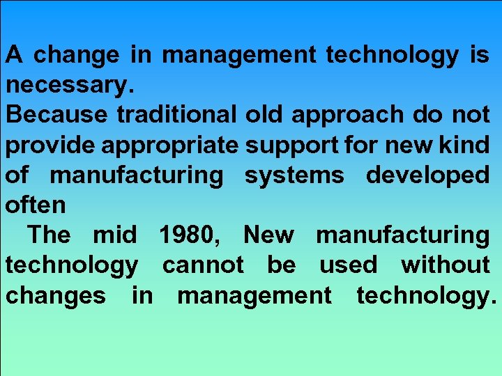 A change in management technology is necessary. Because traditional old approach do not provide
