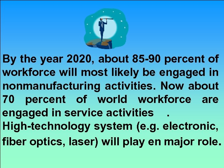 By the year 2020, about 85 -90 percent of workforce will most likely be