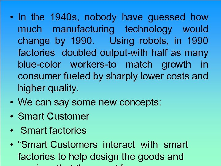 • In the 1940 s, nobody have guessed how much manufacturing technology would